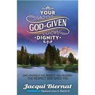 Your God-given Dignity: Give Yourself the Respect You Deserve; the Respect God Gives You by Biernat, Jacqui; Mathis, Linus A., III, 9781630472795