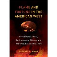 Flame and Fortune in the American West by Simon, Gregory L., 9780520292796