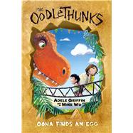Oona Finds an Egg (The Oodlethunks #1) by Griffin, Adele; Wu, Mike, 9780545732796