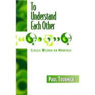 To Understand Each Other by Tournier, Paul, 9780664222796