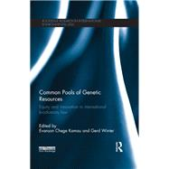 Common Pools of Genetic Resources: Equity and Innovation in International Biodiversity Law by Kamau; Evanson Chege, 9781138672796