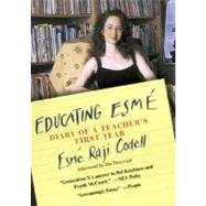 Educating Esme : Diary of a Teacher's First Year by Codell, Esme Raji, 9781565122796