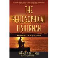 The Philosophical Fisherman: Reflections on Why We Fish by Blaisdell, Harold F.; Gibbs, Jerry, 9781632202796