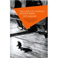 The Case of Charles Dexter Ward by Lovecraft, H. P.; Campbell, ramsay, 9781784082796
