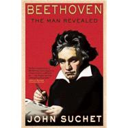 Beethoven The Man Revealed by Suchet, John, 9780802122797