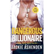 The Dangerous Billionaire A Billionaire SEAL Romance by Ashenden, Jackie, 9781250122797