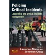 Policing Critical Incidents: Leadership and Critical Incident Management by Alison; Laurence, 9781843922797