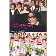 The Korean Wave: Korean Media Go Global by Kim; Youna, 9780415712798