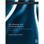 Microfinance and Financial Inclusion: The challenge of regulating alternative forms of finance by Macchiavello; Eugenia, 9781138652798