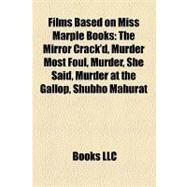 Films Based on Miss Marple Books : The Mirror Crack'd, Murder Most Foul, Murder, She Said, Murder at the Gallop, Shubho Mahurat by , 9781158382798