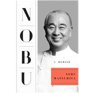 Nobu A Memoir by Matsuhisa, Nobu, 9781501122798
