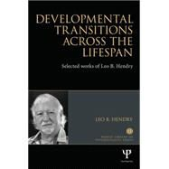Developmental Transitions across the Lifespan: Selected works of Leo B. Hendry by Hendry; Leo B., 9781848722798