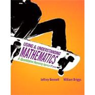 Using and Understanding Mathematics A Quantitative Reasoning Approach by Bennett, Jeffrey O.; Briggs, Bill, 9780321652799