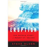 Eruption: The Untold Story of Mount St. Helens by Olson, Steve, 9780393242799