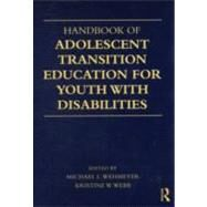 Handbook of Adolescent Transition Education for Youth with Disabilities by Wehmeyer; Michael L., 9780415872799