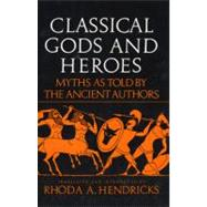Classical Gods and Heroes by Hendericks, Rhoda, 9780688052799