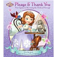 Please & Thank You: Your Guide to Becoming the Perfect Princess! by Disney Sofia the First (CRT), 9780794432799