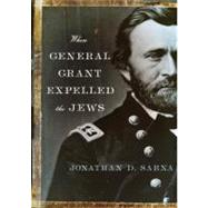 When General Grant Expelled the Jews by Sarna, Jonathan D., 9780805242799