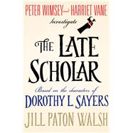 The Late Scholar Peter Wimsey and Harriet Vane Investigate by Walsh, Jill Paton; Sayers, Dorothy L., 9781250032799