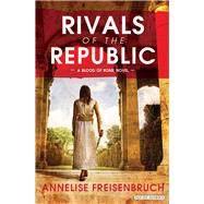 Rivals of the Republic by Freisenbruch, Annelise, 9781468312799