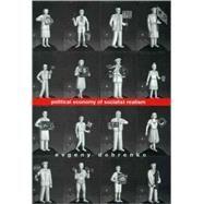 Political Economy of Socialist Realism by Evgeny Dobrenko, 9780300122800