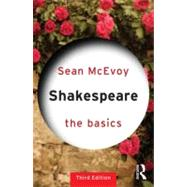 Shakespeare: The Basics by McEvoy; Sean, 9780415682800