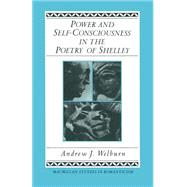 Power and Self-consciousness in the Poetry of Shelley by Welburn, Andrew J.; Heinzen, Thomas, 9781349182800