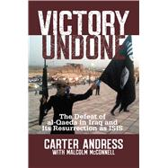 Victory Undone: The Defeat of Al-qaeda in Iraq and Its Resurrection As Isis by Andress, Carter; McConnell, Malcolm, 9781621572800