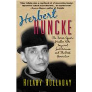 Herbert Huncke: The Times Square Hustler Who Inspired the Beat Generation by Holladay, Hilary, 9781936182800