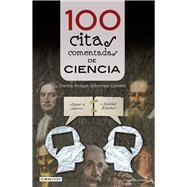 100 citas comentadas de la ciencia/ 100 Commented Science Quotes by Gomez, Carlos Roque Sanchez, 9788416012800