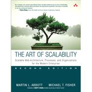 The Art of Scalability Scalable Web Architecture, Processes, and Organizations for the Modern Enterprise by Abbott, Martin L.; Fisher, Michael T., 9780134032801