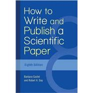 How to Write and Publish a Scientific Paper by Gastel, Barbara; Day, Robert A., 9781440842801