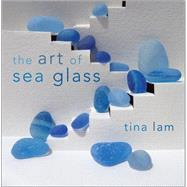 The Art of Sea Glass by Lam, Tina; Lambert, C. S., 9781608932801