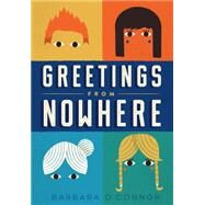 Greetings from Nowhere by O'Connor, Barbara, 9781250062802