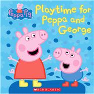 Play Time for Peppa and George (Peppa Pig) by Unknown, 9781338032802
