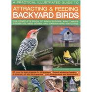 A Practical Illustrated Guide to Attracting and Feeding Backyard Birds: The Complete Book of Bird Feeders, Bird Tables, Birdbaths, Nest Boxes, and Garden Bird-watching by Green, Jen, 9781780192802