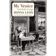 My Venice and Other Essays by Leon, Donna, 9780802122803