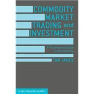 Commodity Market Trading and Investment by James, Tom, 9781137432803