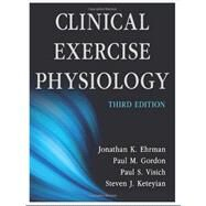 Clinical Exercise Physiology by Ehrman, Jonathan K., Ph.D.; Gordon, Paul M., Ph.D.; Visich, Paul S., Ph.D.; Keteyian, Steven J., Ph.D., 9781450412803