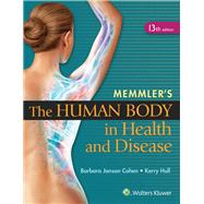 Memmler's the Human Body in Health and Disease by Cohen, Barbara Janson; Hull, Kerry, 9781451192803