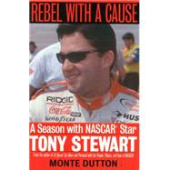 Rebel With a Cause: A Season With Nascar Star Tony Stewart by Dutton, Monte, 9781574882803