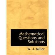 Mathematical Questions and Solutions by Miller, W. J., 9780554552804