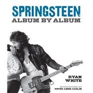 Springsteen Album by Album by White, Ryan; Carlin, Peter Ames, 9781454912804
