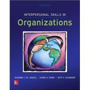 Interpersonal Skills in Organizations by de Janasz, Suzanne; Dowd, Karen; Schneider, Beth, 9780078112805