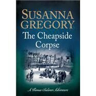 The Cheapside Corpse by Gregory, Susanna, 9780751552805