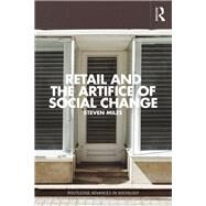 Retail and the Artifice of Social Change by Miles; Steven, 9781138022805