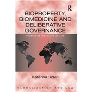 Bioproperty, Biomedicine and Deliberative Governance: Patents as Discourse on Life by Sideri,Katerina, 9781138642805