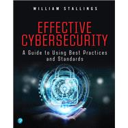 Effective Cybersecurity A Guide to Using Best Practices and Standards by Stallings, William, 9780134772806