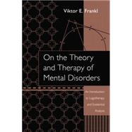 On the Theory and Therapy of Mental Disorders: An Introduction to Logotherapy and Existential Analysis by Frankl,Viktor, 9781138872806