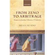 From Zeno to Arbitrage Essays on Quantity, Coherence, and Induction by Skyrms, Brian, 9780199652808